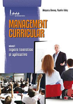 Management Curricular. Volumul 1. Repere Teoretice si Aplicative/Musata Bocos, Vasile Chis imagine elefant.ro 2021-2022