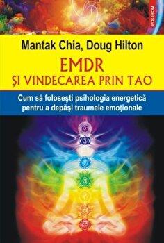 EMDR si vindecarea prin Tao. Cum sa folosesti psihologia energetica pentru a depasi traumele emotionale/Mantak Chia, Doug Hilton imagine