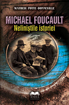 Michael Foucault. Nelinistile istoriei/Matheiu Potte-Bonneville imagine elefant 2021