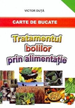 Imagine Tratamentul Bolilor Prin Alimentatie - Carte De Bucate - victor Duta