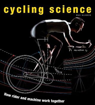 Cycling Science: How Rider and Machine Work Together, Hardcover/Max Glaskin poza cate