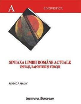 Sintaxa limbii romane actuale: unitati, raporturi si functii/Rodica Nagy