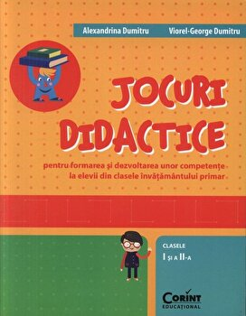 Jocuri didactice pentru formarea si dezvoltarea unor competente la elevii din clasele invatamantului primar. Clasele I-a si a II-a/Alexandrina Dumitru, Viorel-George Dumitru