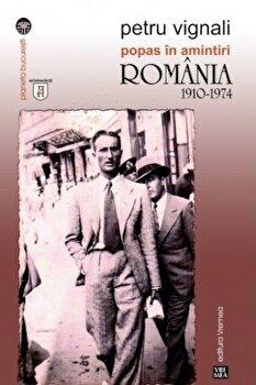Popas in amintiri. Romania 1910-1974/Petru Vignali imagine