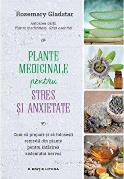 Remedii din plante. Plante medicinale pentru stres si anxietate/Rosemary Gladstar imagine elefant.ro 2021-2022