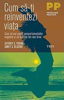 Cum sa-ti reinventezi viata/Jeffrey E. Young, Janet S. Klosko imagine elefant.ro 2021-2022