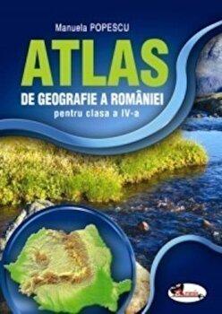 Atlas de Geografie a Romaniei. Clasa a IV-a/Manuela Popescu
