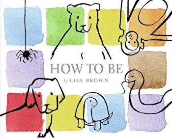 How to Be, Hardcover/Lisa Brown poza cate