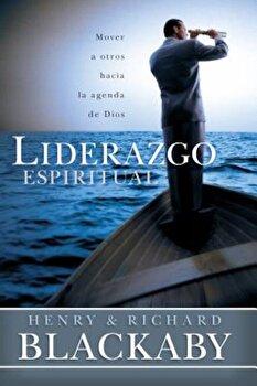 Liderazgo Espiritual: Como Movilizar a Las Personas Hacia El Proposito de Dios, Paperback/Henry T. Blackaby poza cate