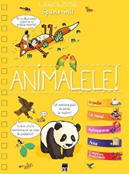 Spune-mi despre animale!/Larousse