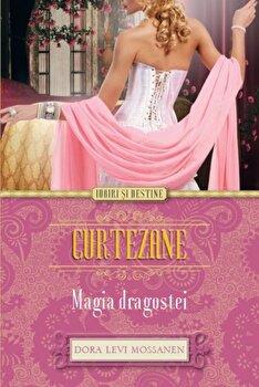 Curtezane. Magia dragostei/Dora Levy Mossanen