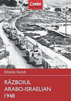 Razboiul Arabo-Israelian 1948/Efraim Karsh poza cate
