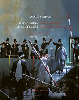 Regia de opera, ganduri si imagini / Opera directing, thoughts and images/Andrei Serban imagine elefant.ro 2021-2022