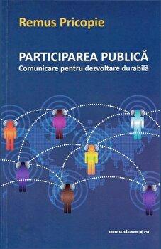Participare publica - comunicare pentru dezvoltarea durabila/Remus Pricopie imagine