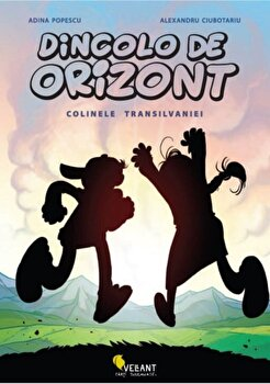 Dincolo de orizont: Colinele Transilvaniei/Adina Popescu, Alexandru Ciubotariu