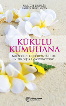 Kukulu Kumuhana miracolul binecuvantarilor in traditia Ho'oponopono/Ulrich Dupree, Andrea Bruchacova imagine elefant.ro 2021-2022
