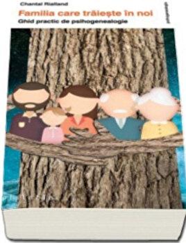 Coperta Carte Familia care traieste in noi. Ghid practic de psihogenealogie