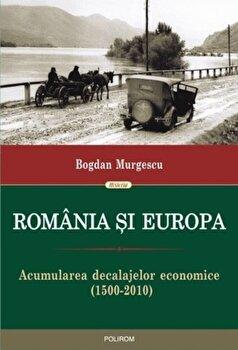 Romania si Europa. Acumularea decalajelor economice (1500-2010)/Bogdan Murgescu