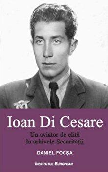 Coperta Carte Ioan Di Cesare. Un aviator de elita in arhivele Securitatii