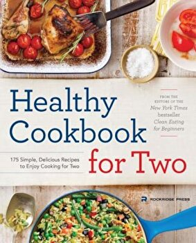 Healthy Cookbook for Two: 175 Simple, Delicious Recipes to Enjoy Cooking for Two, Paperback/Rockridge Press poza cate