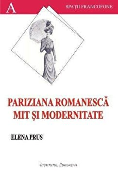 Pariziana romaneasca. Mit si modernitate/Prus Elena