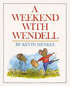 A Weekend with Wendell, Hardcover/Kevin Henkes poza cate