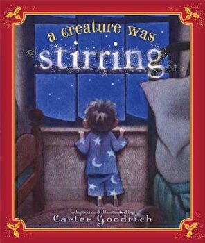 A Creature Was Stirring: One Boy's Night Before Christmas, Hardcover/Clement Clarke Moore poza cate