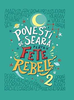 Povesti de seara pentru fete rebele. Vol 2/Elena Favilli, Francesca Cavallo imagine