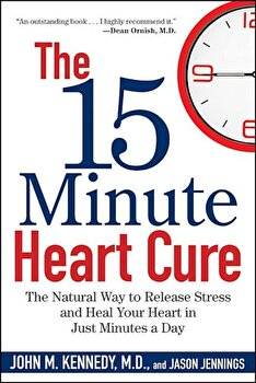 The 15 Minute Heart Cure: The Natural Way to Release Stress and Heal Your Heart in Just Minutes a Day, Paperback/John M. Kennedy poza cate