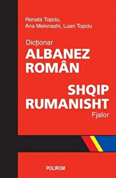 Dictionar albanez-roman. Fjalor shqip-rumanisht/Luan Topciu, Renata Topciu, Ana Melonashi