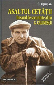 Asaltul Cetatii. Dosarul de securitate al lui G.Calinescu/I. Oprisan imagine