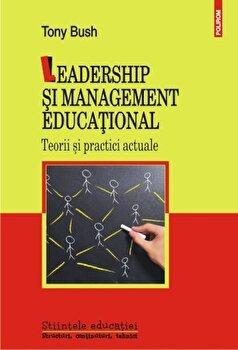 Leadership si management educational. Teorii si practici actuale-Tony Bush imagine