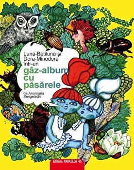 Luna-Betiluna si Dora-Minodora intr-un gaz-album cu pasarele. Editita a II-a/Anamaria Smigelschi