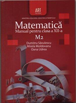 Matematica M2. Manual pentru clasa a XII-a/Dumitru Savulescu, Mirela Moldovanu ,Oana Udrea imagine elefant.ro 2021-2022