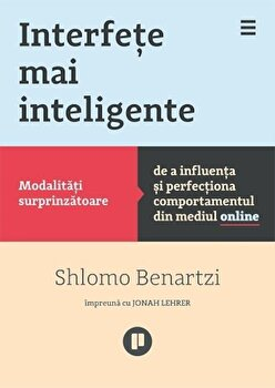 Interfete mai inteligente. Modalitati surprinzatoare de a influenta si perfectiona comportamentul din mediul online/Shlomo Benartzi imagine elefant.ro 2021-2022