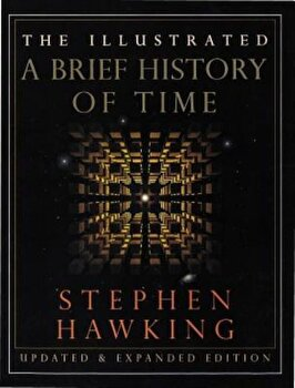The Illustrated a Brief History of Time: Updated and Expanded Edition, Hardcover/Stephen Hawking poza cate