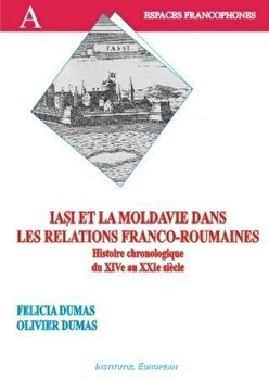Iasi et la Moldavie dans les relations franco-roumaines/Felicia Dumas, Olivier Dumas