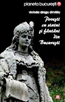 Povesti cu statui si fantani din Bucuresti/Victoria Dragu-Dimitriu