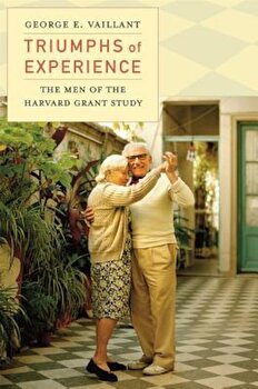 Triumphs of Experience: The Men of the Harvard Grant Study, Paperback/George E. Vaillant imagine