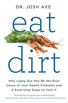 Eat Dirt: Why Leaky Gut May Be the Root Cause of Your Health Problems and 5 Surprising Steps to Cure It, Paperback/Josh Axe poza cate