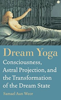 Dream Yoga: Consciousness, Astral Projection, and the Transformation of the Dream State, Paperback/Samael Aun Weor image0