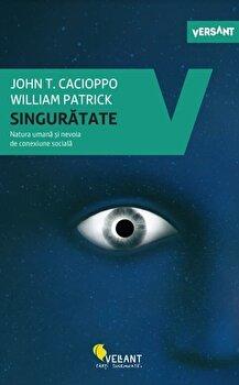 Singuratate. Natura umana si nevoia de conexiune sociala/John T. Cacioppo, William Patrick