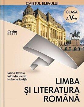 Limba si literatura romana. Caietul elevului. Clasa a V-a/Ioana Revnic, Iolanda Iacob, Isabella Ionita
