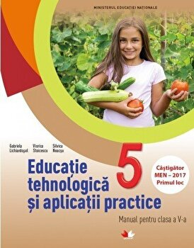 Educatie tehnologica si aplicatii practice. Manual. Clasa a V-a (contine CD)/Gabriela Lichiardopol, Viorica Stoicescu, Silvica Neacsu