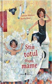 Stiu totul despre mame/Nathalie Delebarre, Aurelie Blanz