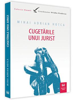 Cugetarile unui jurist/Mihai Adrian Hotca imagine elefant.ro 2021-2022