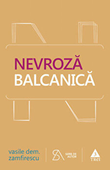 Nevroza balcanica/Vasile Dem. Zamfirescu imagine
