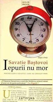 Iepurii nu mor. Pentru copiii sovietici care au crescut mari/Savatie Bastovoi