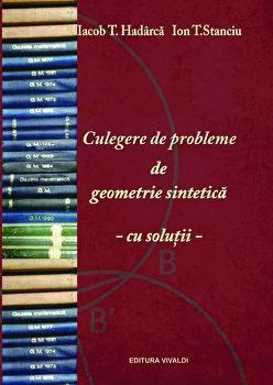 Culegere de probleme de geomatrie sintetica - cu solutii/Iacob T. Hadarca, Ion T. Stanciu
