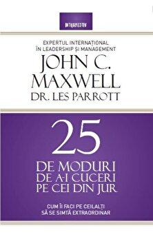 25 de moduri de a-i cuceri pe cei din jur. Cum ii faci pe ceilalti sa se simta extraordinar!/John C. Maxwell, Dr. Les Parrott imagine elefant.ro 2021-2022